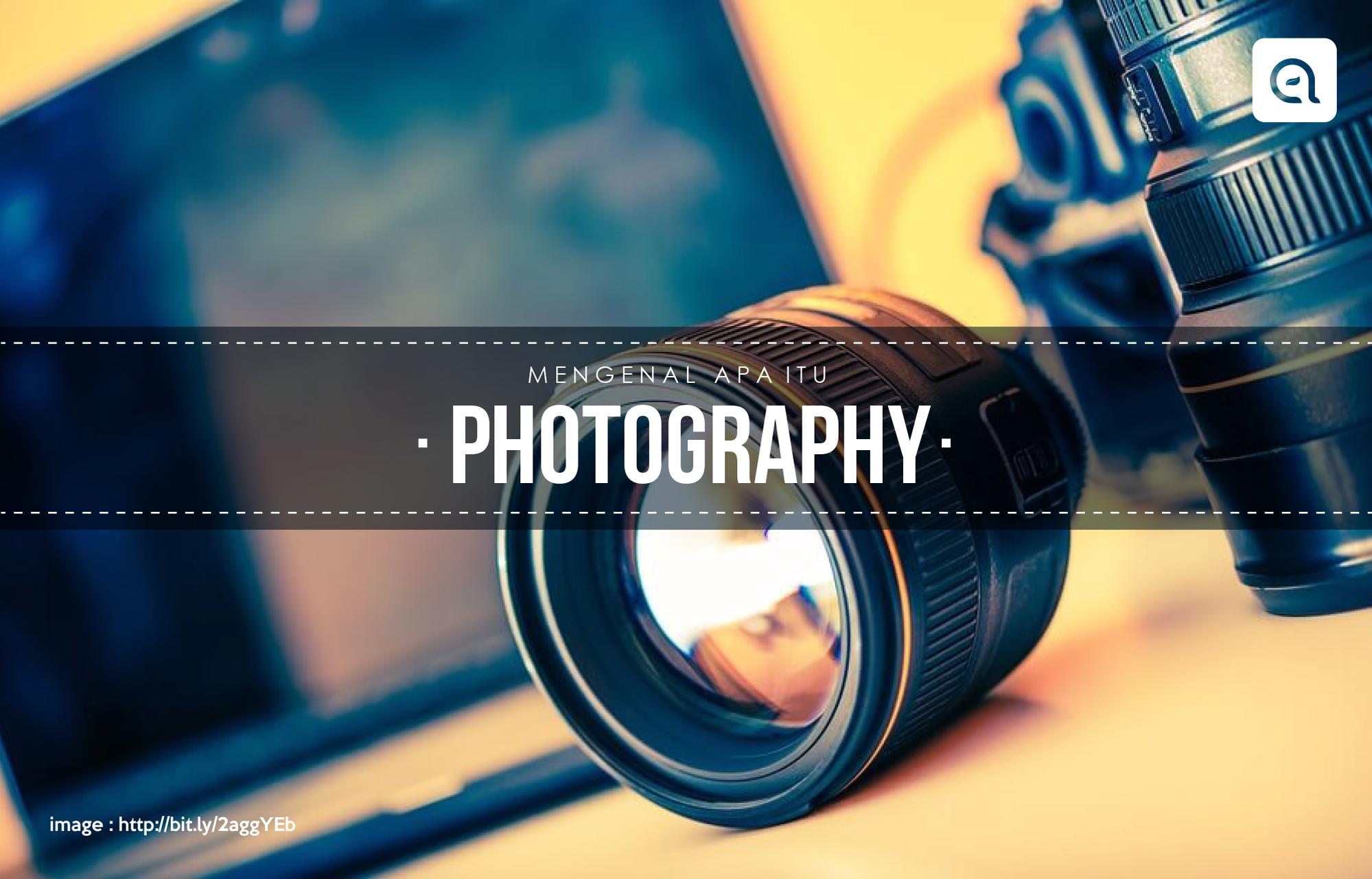 Mengenal apa itu Photography